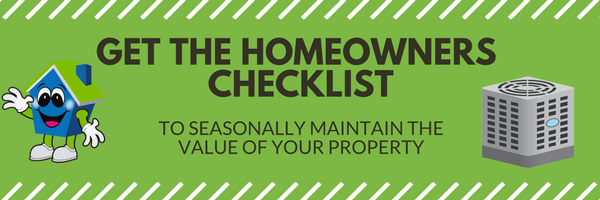 Get the Homewoners Checklist to seasonally maintain the value of your property