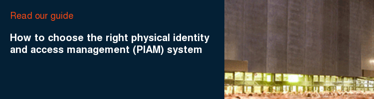 Read our guide How to choose the right physical identity and access management (PIAM) system