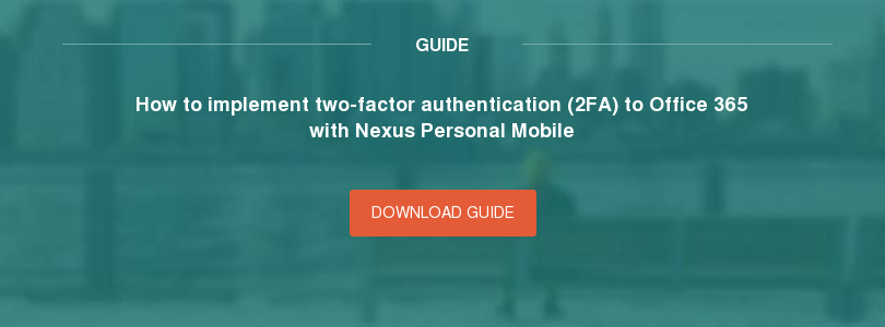 Guide How to implement two-factor authentication (2FA) to Office 365 with Nexus Personal Mobile Download guide