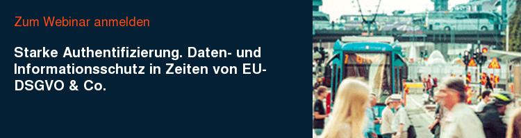 Zum Webinar anmelden Starke Authentifizierung. Daten- und Informationsschutz in Zeiten von EU-DSGVO & Co.