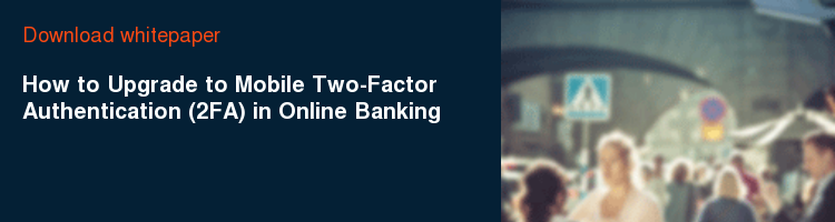 Download whitepaper How to Upgrade to Mobile Two-Factor Authentication (2FA) in Online Banking
