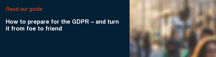Read our guide  How to prepare for the GDPR – and turn it from foe to friend
