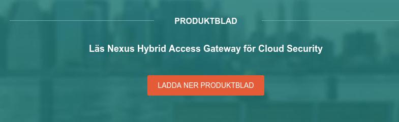 Produktblad Läs Nexus Hybrid Access Gateway för Cloud Security Ladda ner produktblad