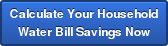 Calculate Your HouseholdWater Bill Savings Now