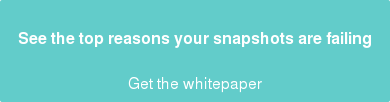 See the top reasons your snapshots are failing  Get the whitepaper