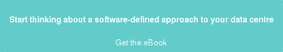 Start thinking about a software-defined approach to your data centre  Get the eBook