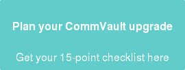 Plan your CommVault upgrade  Get your 15-point checklist here
