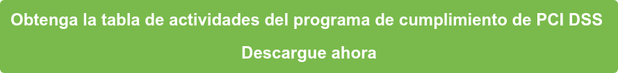 Obtenga la tabla de actividades del programa de cumplimiento de PCI DSS  Descargue ahora