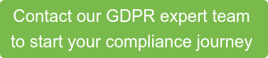 Contact our GDPR expert team  to start your compliance journey