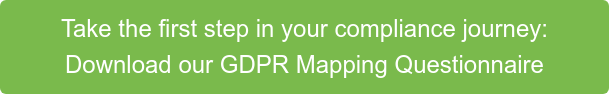 Take the first step in your compliance journey:  Download our GDPR Mapping Questionnaire