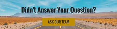 Didn't Answer Your Question? Ask Our Team!