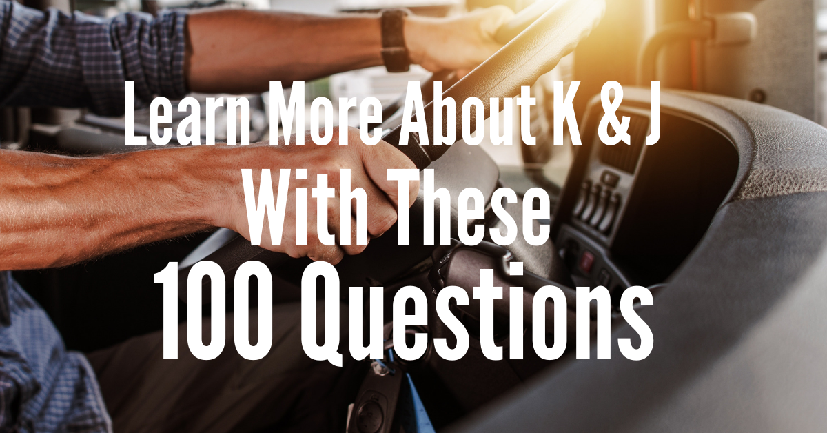 Learn More About K & J With These 100 Questions