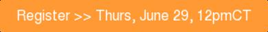 Register >> Thurs, June 29, 12pmCT