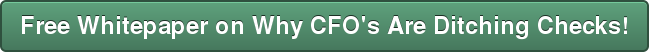 Free Whitepaper on Why CFO's Are Ditching Checks!