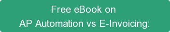 Free eBook on  AP Automation vs E-Invoicing: