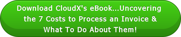 Download CloudX\u0026#39\u003Bs eBook...Uncovering the 7 Costs to Process an Invoice \u0026amp\u003BWhat To Do About Them!