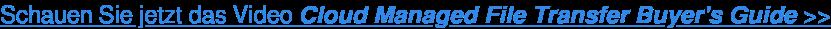 Schauen Sie jetzt das Video Cloud Managed File Transfer Buyer's Guide>>