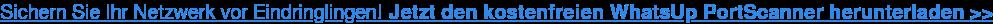 Sichern Sie Ihr Netzwerk vor Eindringlingen!Jetzt den kostenfreien WhatsUp  PortScanner herunterladen >>