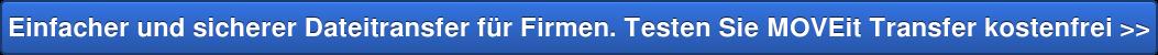 Einfacher und sicherer Dateitransfer für Firmen.Testen Sie MOVEit Transfer  kostenfrei >>