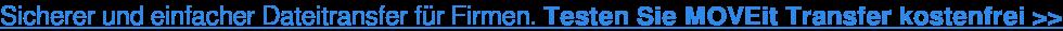 Sicherer und einfacher Dateitransfer für Firmen. Testen Sie MOVEit Transfer  kostenfrei >>