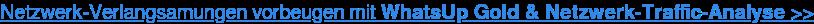 Netzwerk-Verlangsamungen vorbeugen mit WhatsUp Gold & Netzwerk-Traffic-Analyse >>
