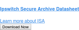 Ipswitch Secure Archive Datasheet  Learn more about ISA Download Now