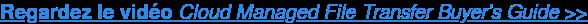 Regardez le vidéoCloud Managed File Transfer Buyer's Guide>>