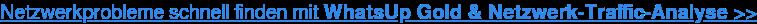Netzwerkprobleme schnell finden mit WhatsUp Gold & Netzwerk-Traffic-Analyse>>