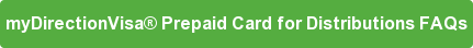 myDirectionVisa® PrepaidCard for Distributions FAQs