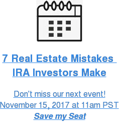Save Time and Money on Your Real Estate IRA Investments Don't miss our next event! November 16, 2016 at 11am PST Save my Seat