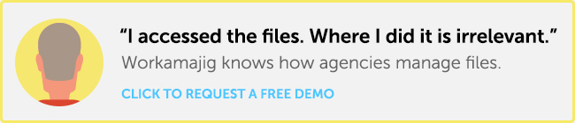 Billy says that Workamajig helps him access files. And that where he did it is irrelevant.