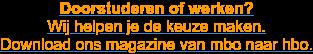 Doorstuderen of werken? Wij helpen je de keuze maken. Download ons magazine van  mbo naar hbo.