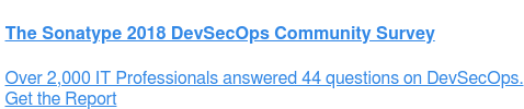 The Sonatype 2018 DevSecOps Community Survey  Over 2,000 IT Professionals answered 44 questions on DevSecOps. Get the Report   <https://info.signalsciences.com/devsecops-community-survey-2018>