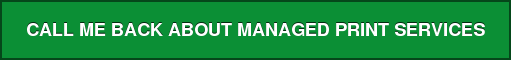 CALL ME BACK ABOUT MANAGED PRINT SERVICES