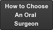 How to Choose An Oral  Surgeon