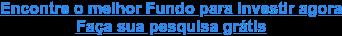 Encontre o melhor Fundo para investir agora Faça sua pesquisa grátis