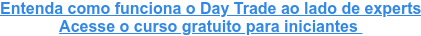Entenda como funciona o Day Trade na Bolsa de Valores Faça gratuitamente o curso Day Trade para Iniciantes