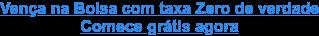 Invista na Bolsa com taxa Zero de verdade Abra sua conta grátis