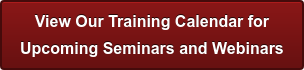 View Our Training Calendar for Upcoming Seminars and Webinars