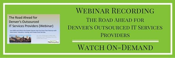 Webinar Recording: The Road Ahead for Denver's Outsourced IT Services Providers: Watch On-Deman