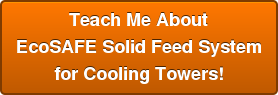 Teach Me About EcoSAFE Solid Feed System for Cooling Towers!