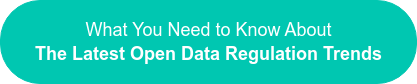What You Need to Know About The Latest Open Data Regulation Trends