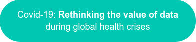 Covid-19: Rethinking the value of data during global health crises