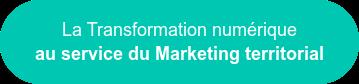 La Transformation numérique au service du Marketing territorial