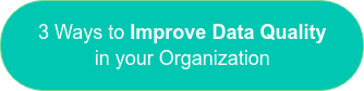 3 Ways to Improve Data Quality in your Organization
