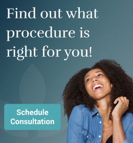Find out what cosmetic procedure is right for you! Schedule Consultation