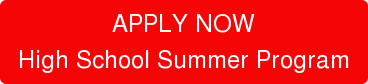 APPLY NOW High School Summer Program