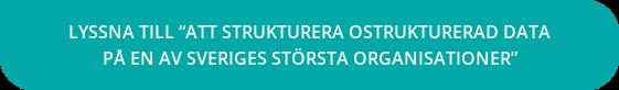 """Lyssna till """"Att strukturera ostrukturerad data  på en av Sveriges största organisationer"""""""