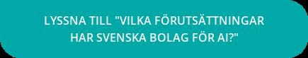 """Lyssna till """"Vilka förutsättningar  har svenska bolag för AI?"""""""