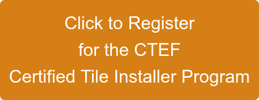 Click to Register for the CTEF Certified Tile Installer Program